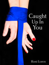 Caught Up In You (Loving on the Edge, Book 4) (eBook)